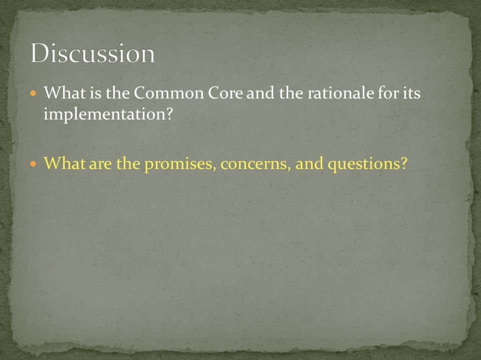 Discussion What is the Common Core and the rationale for its implementation.
