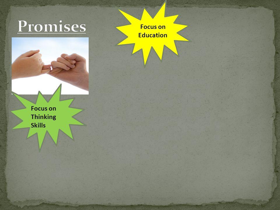 Promises Focus on Education Focus on Thinking Skills