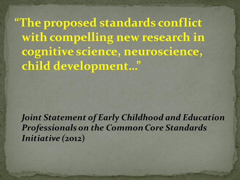 The proposed standards conflict with compelling new research in cognitive science, neuroscience, child development…