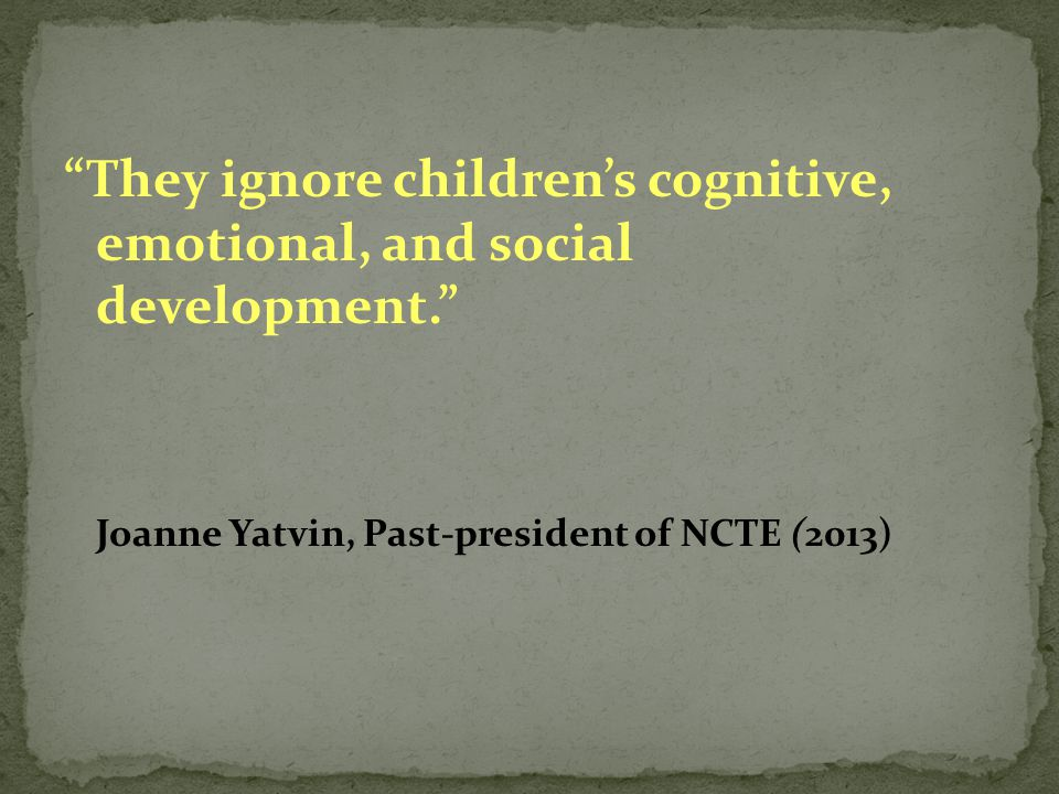 They ignore children's cognitive, emotional, and social development.