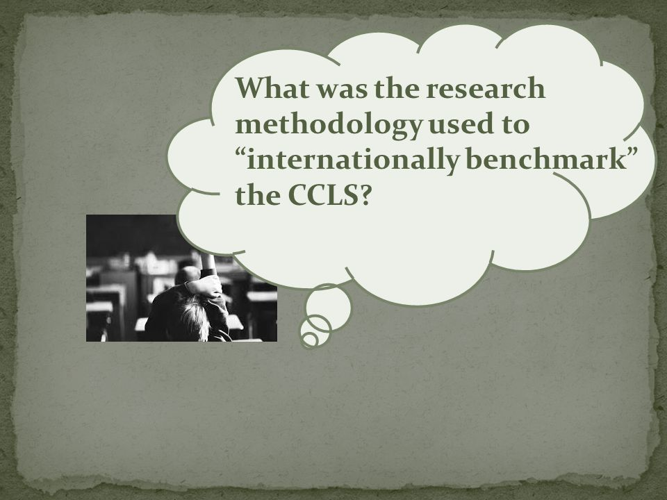 What was the research methodology used to internationally benchmark the CCLS