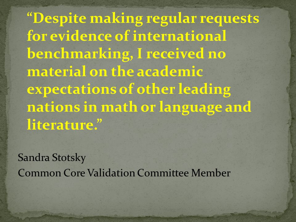 Despite making regular requests for evidence of international benchmarking, I received no material on the academic expectations of other leading nations in math or language and literature.
