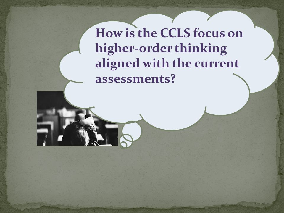 How is the CCLS focus on higher-order thinking aligned with the current assessments