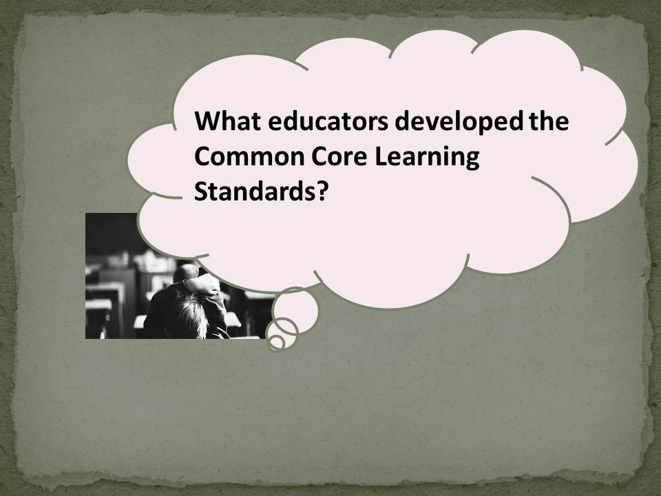 What educators developed the Common Core Learning Standards