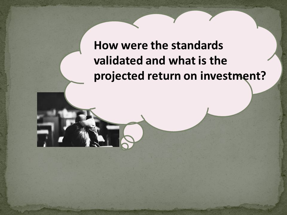 How were the standards validated and what is the projected return on investment