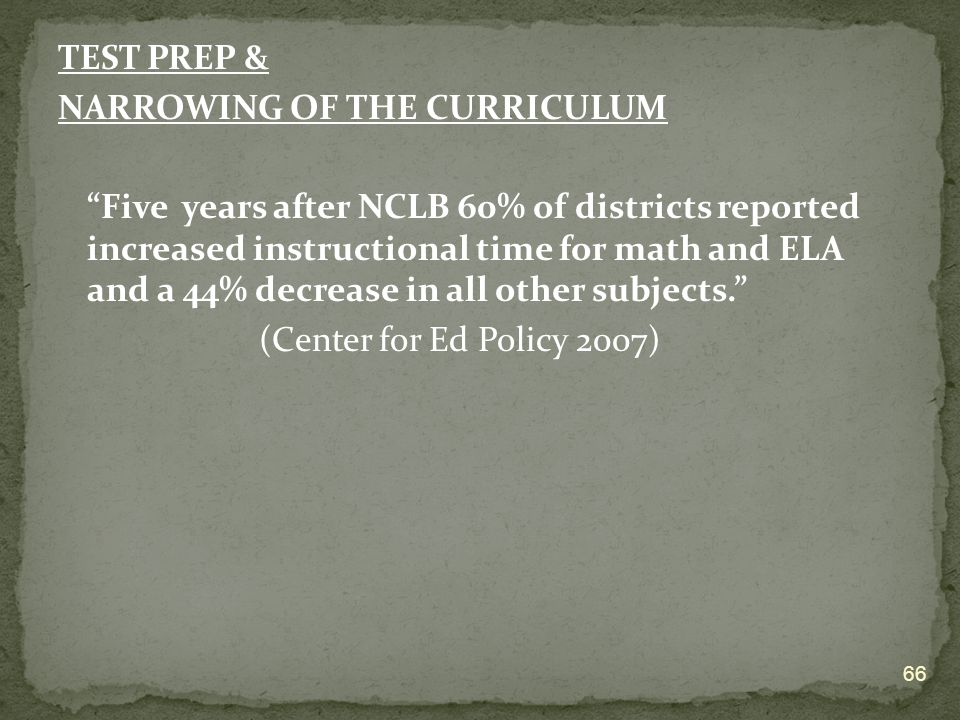 TEST PREP & NARROWING OF THE CURRICULUM.