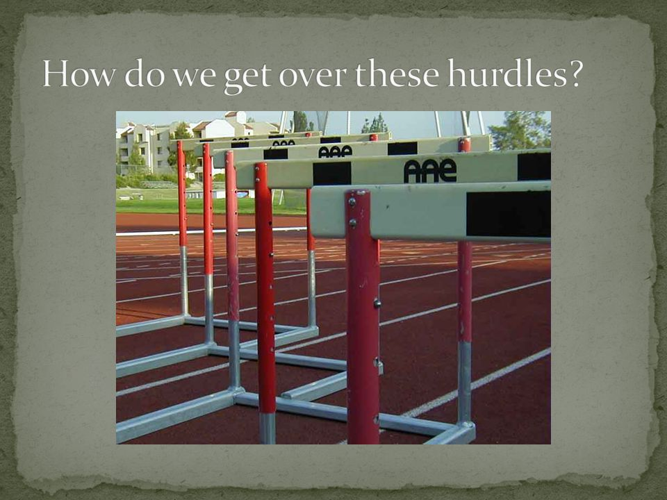 How do we get over these hurdles