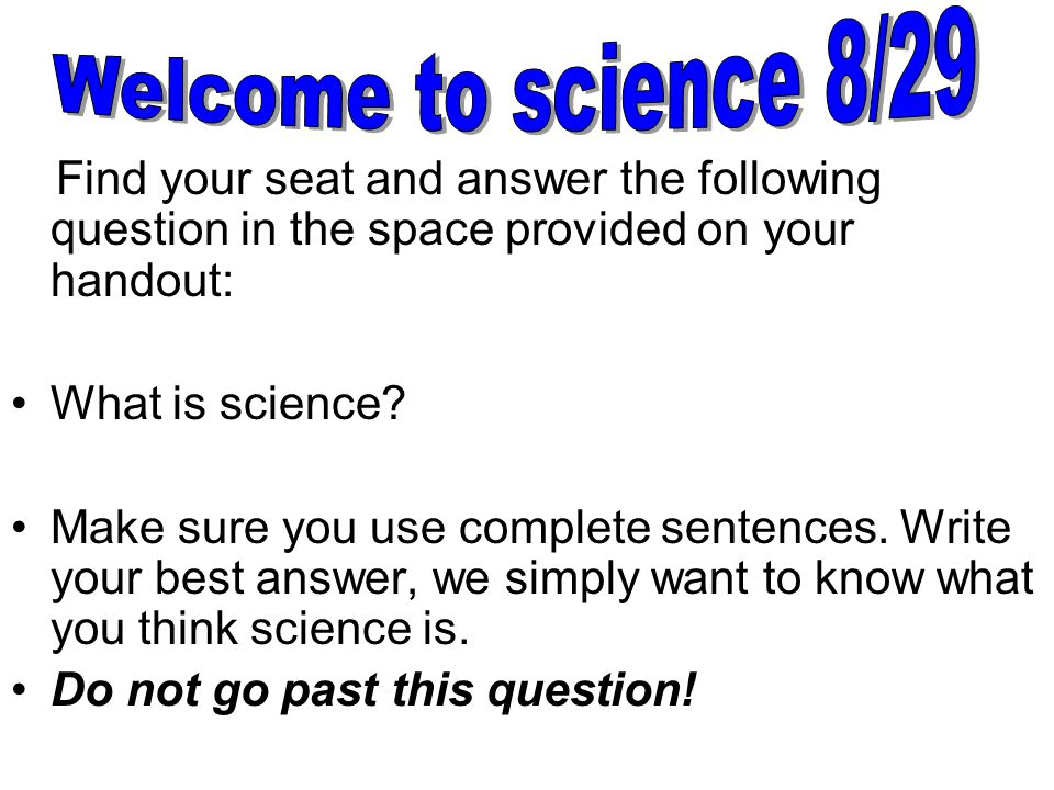Welcome to science 8/29 What is science