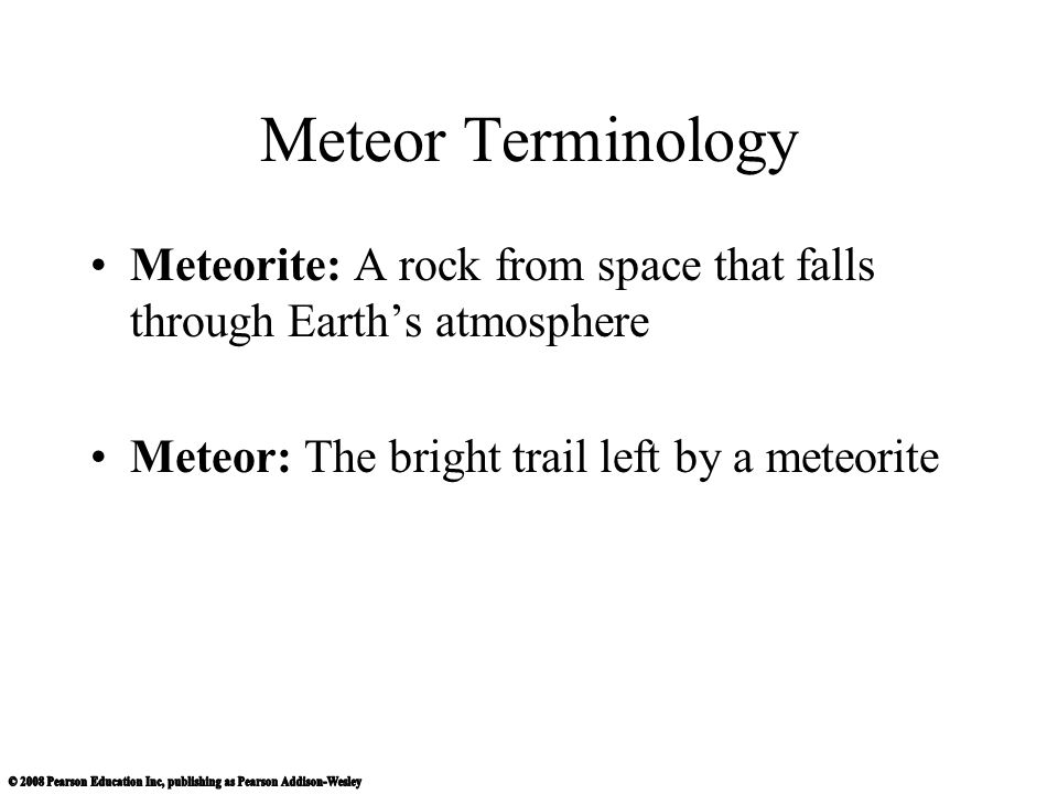 Meteor Terminology Meteorite: A rock from space that falls through Earth's atmosphere.