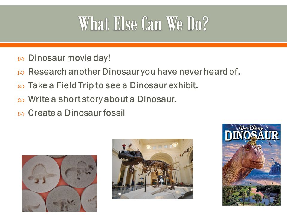 What Else Can We Do Dinosaur movie day!