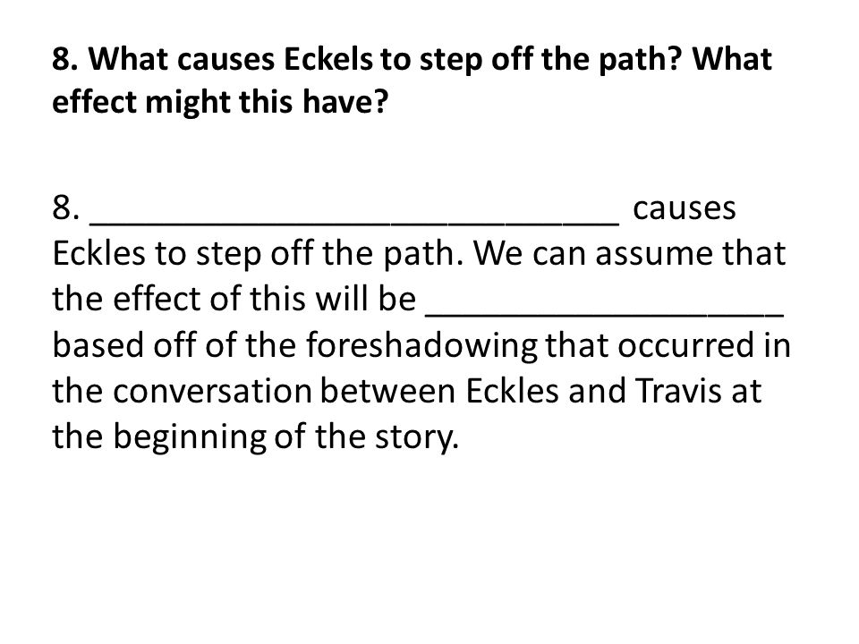 8. What causes Eckels to step off the path What effect might this have
