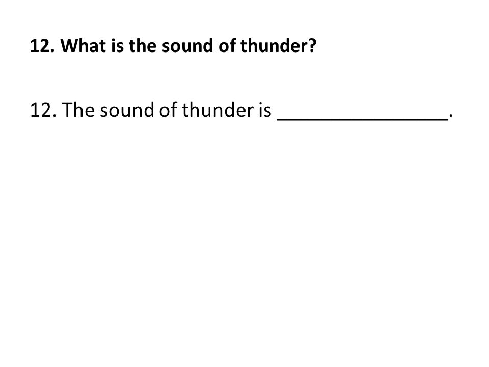 12. What is the sound of thunder