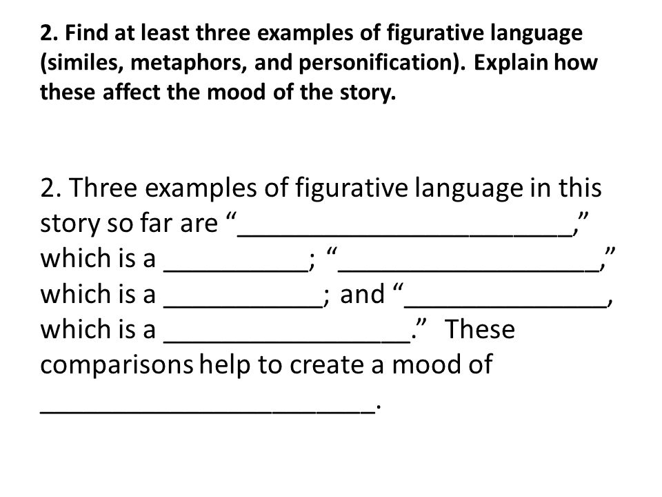 2. Find at least three examples of figurative language (similes, metaphors, and personification). Explain how these affect the mood of the story.