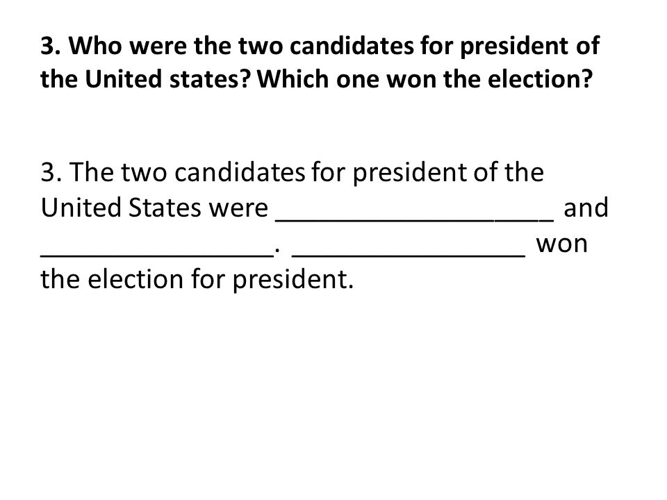 3. Who were the two candidates for president of the United states