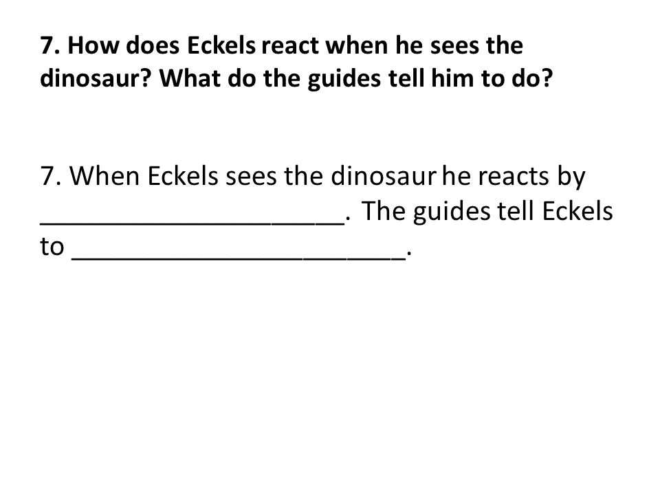 7. How does Eckels react when he sees the dinosaur