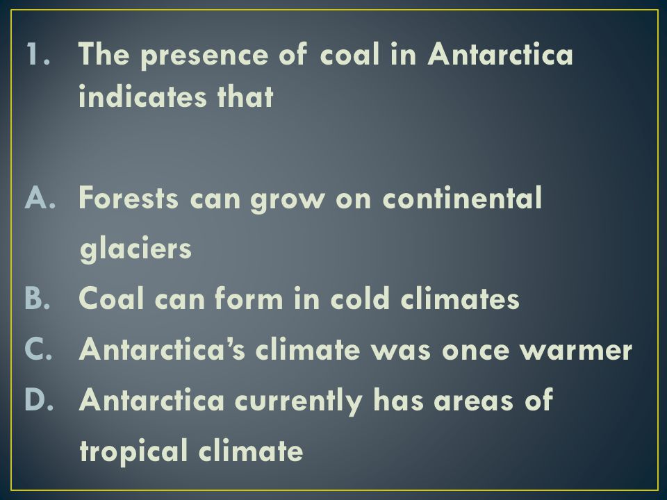 The presence of coal in Antarctica indicates that