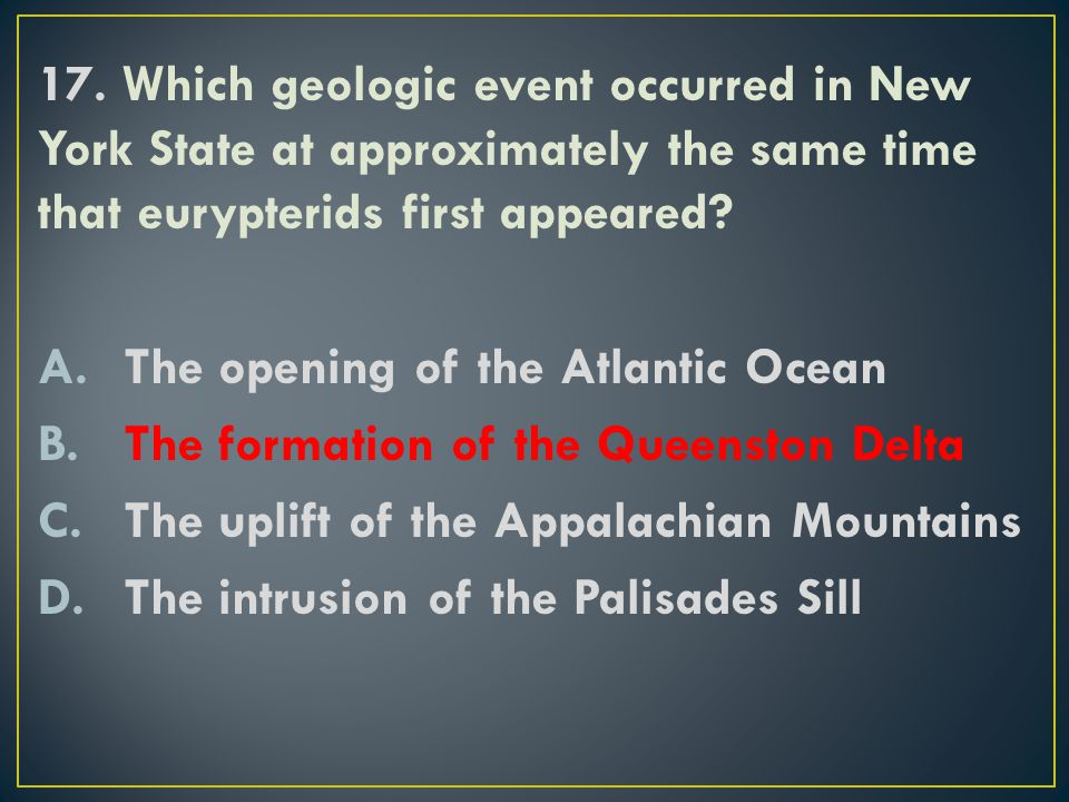 17. Which geologic event occurred in New York State at approximately the same time that eurypterids first appeared