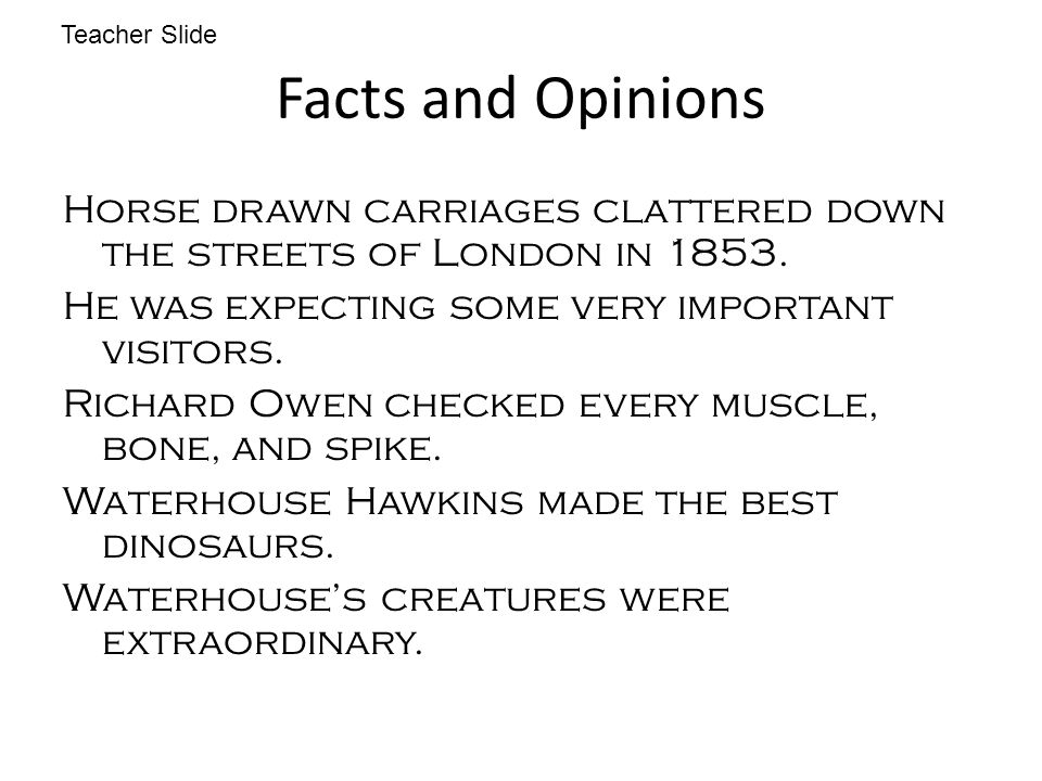 Teacher Slide Facts and Opinions. Horse drawn carriages clattered down the streets of London in 1853.