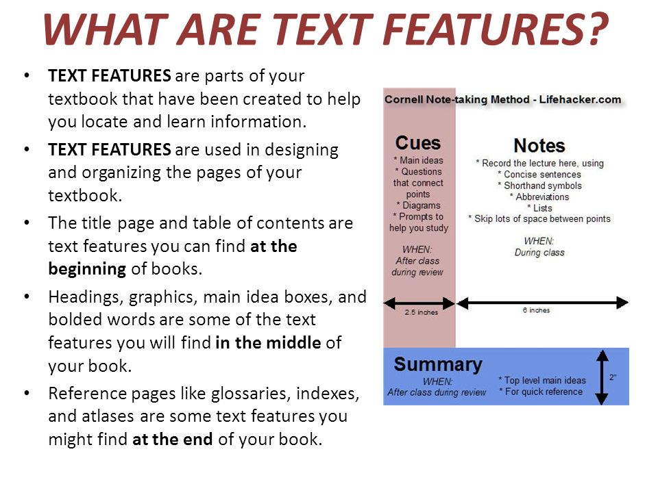 WHAT ARE TEXT FEATURES TEXT FEATURES are parts of your textbook that have been created to help you locate and learn information.