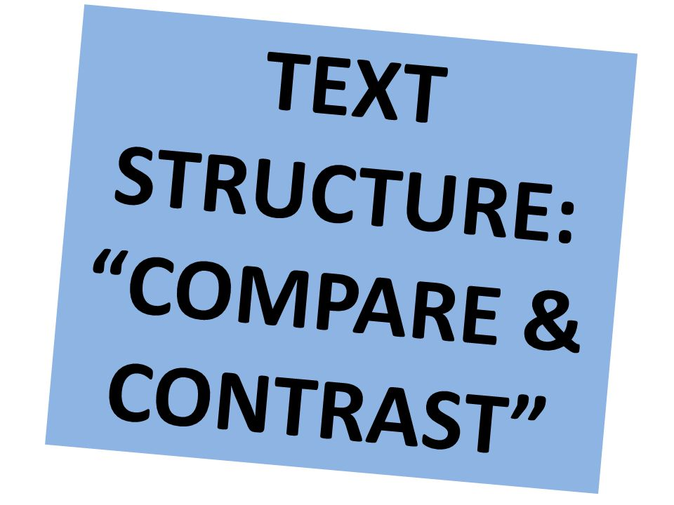 TEXT STRUCTURE: COMPARE & CONTRAST