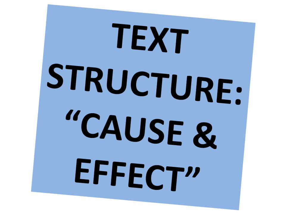 TEXT STRUCTURE: CAUSE & EFFECT