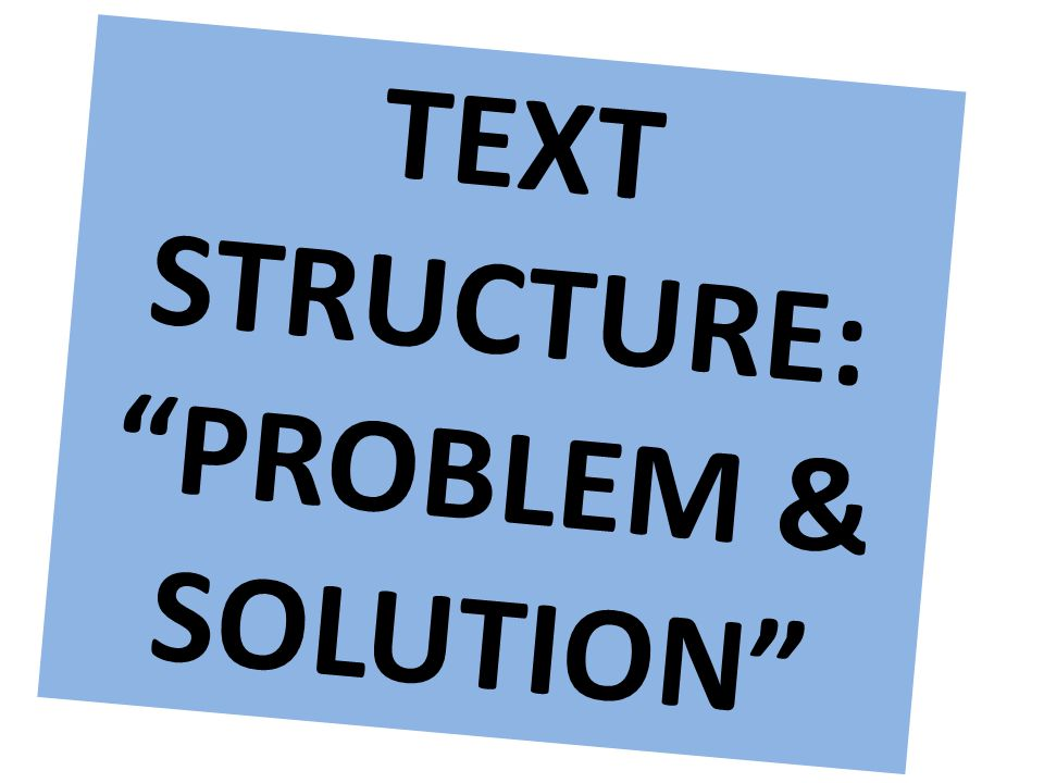 TEXT STRUCTURE: PROBLEM & SOLUTION