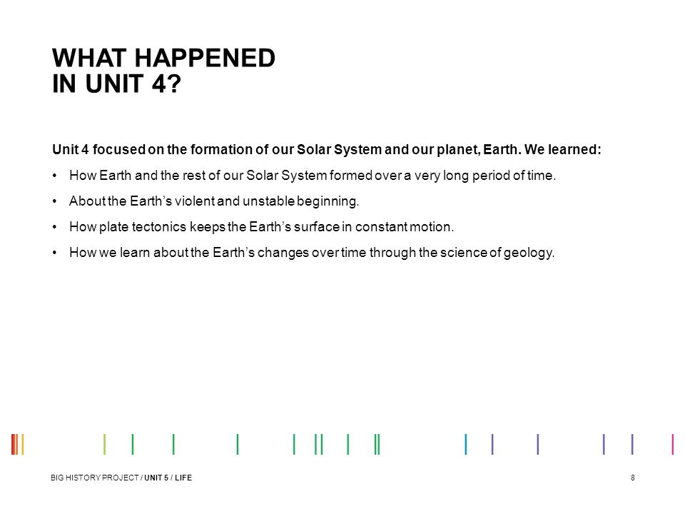 WHAT HAPPENED IN UNIT 4 Unit 4 focused on the formation of our Solar System and our planet, Earth. We learned: