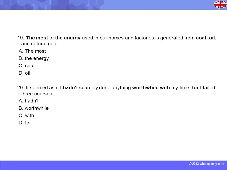 19. The most of the energy used in our homes and factories is generated from coal, oil, and natural gas