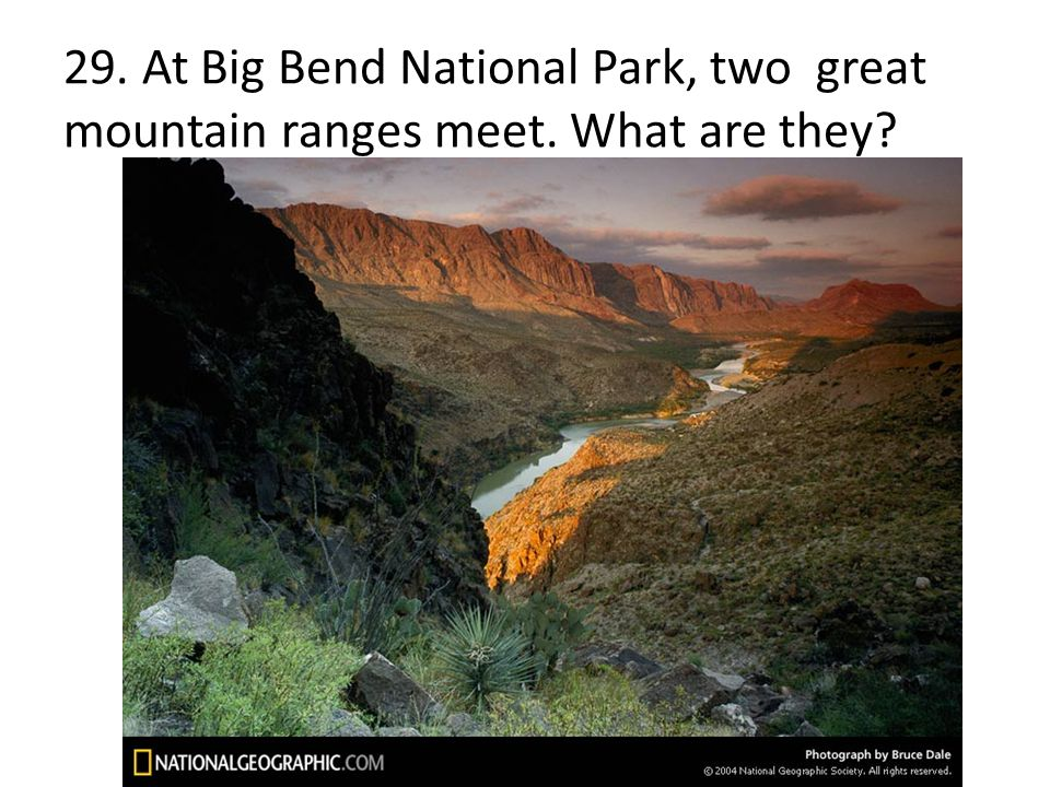 29. At Big Bend National Park, two great mountain ranges meet