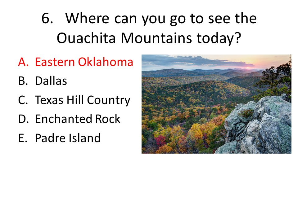 6. Where can you go to see the Ouachita Mountains today
