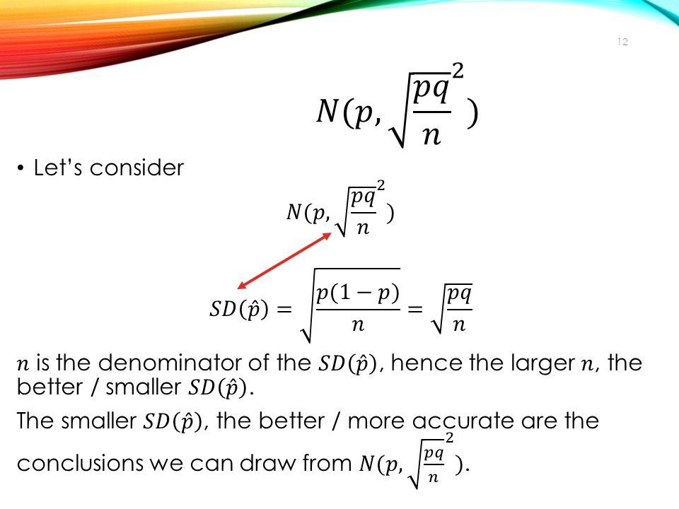 𝑁(𝑝, 𝑝𝑞 𝑛 2 ) Let's consider 𝑁(𝑝, 𝑝𝑞 𝑛 2 ) 𝑆𝐷 𝑝 = 𝑝(1−𝑝) 𝑛 = 𝑝𝑞 𝑛