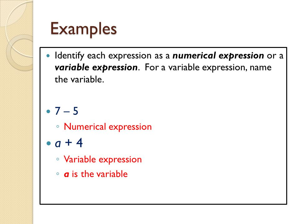 Examples Identify each expression as a numerical expression or a variable expression. For a variable expression, name the variable.