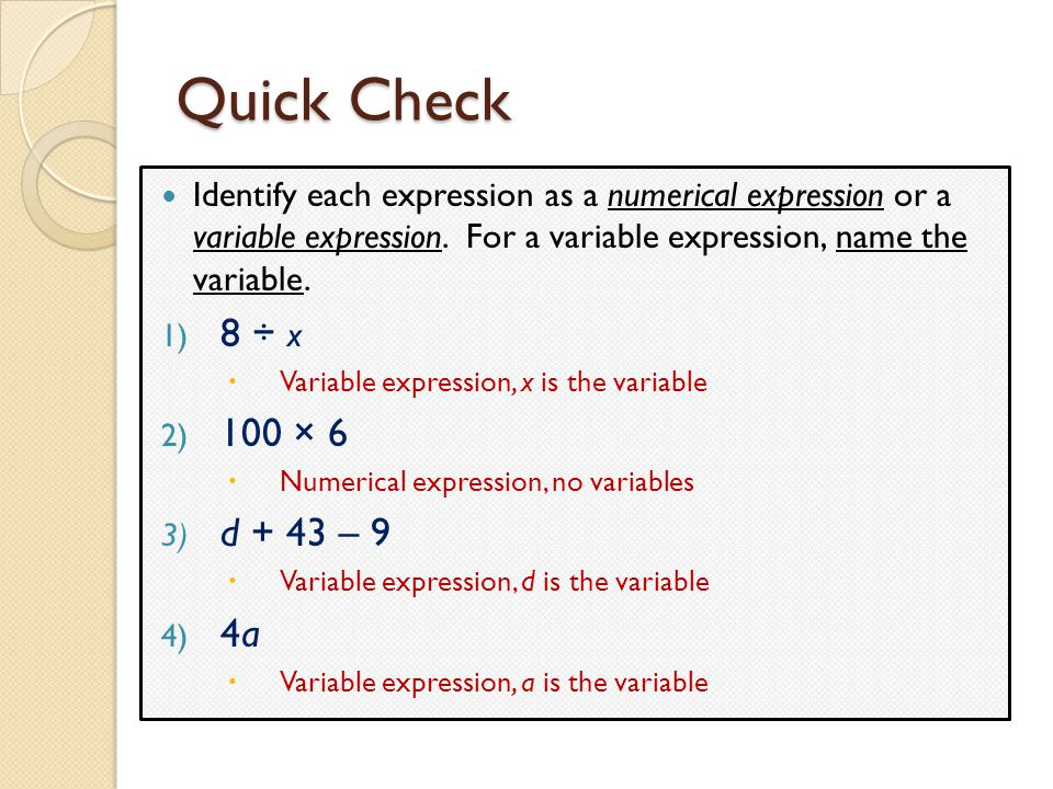 Quick Check Identify each expression as a numerical expression or a variable expression. For a variable expression, name the variable.