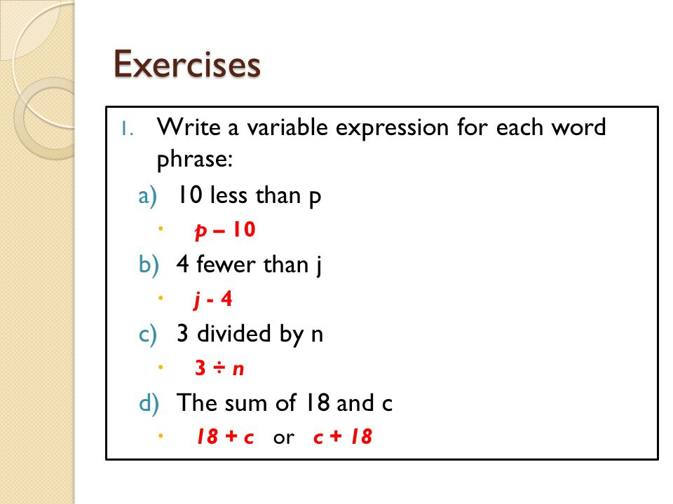 Exercises Write a variable expression for each word phrase: