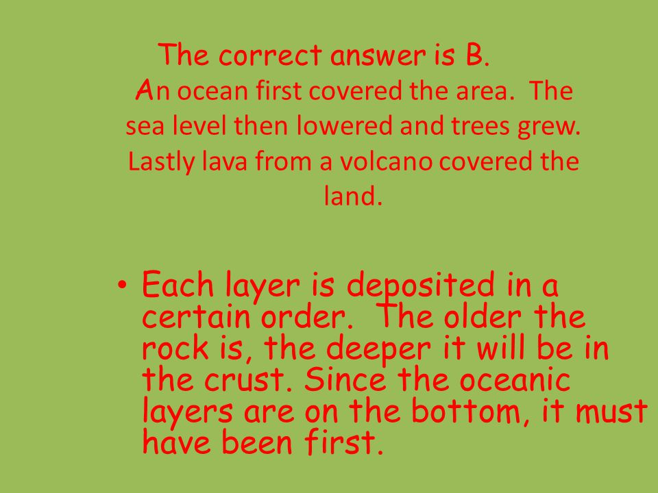The correct answer is B. An ocean first covered the area