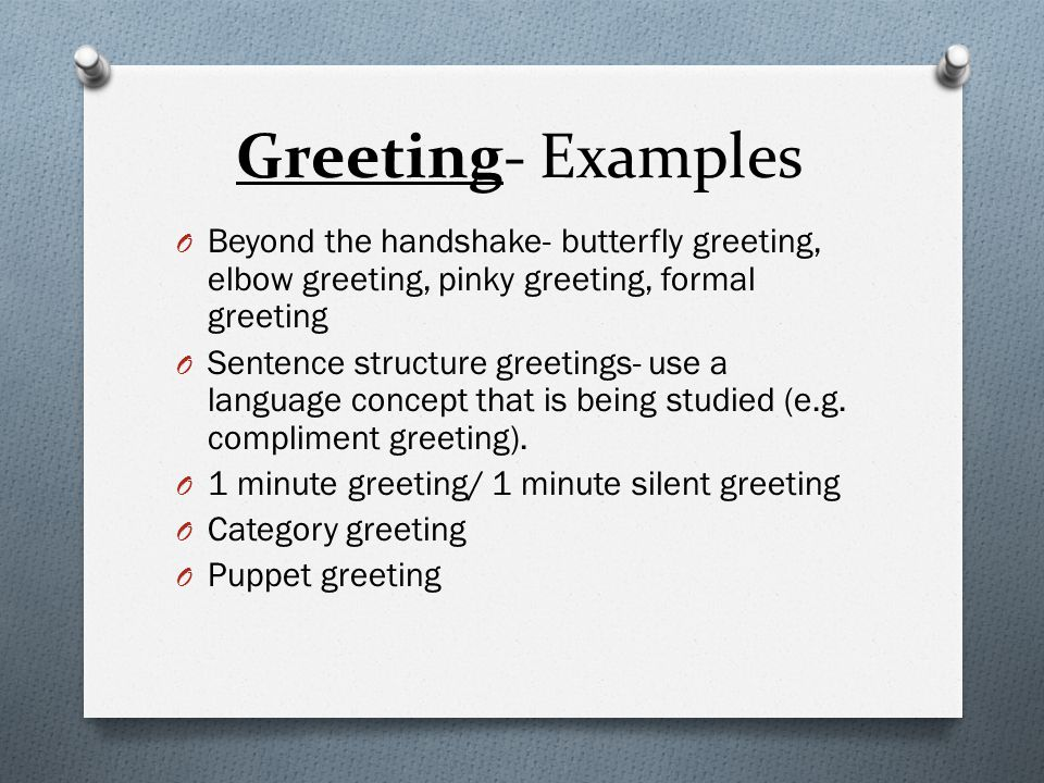 Greeting- Examples Beyond the handshake- butterfly greeting, elbow greeting, pinky greeting, formal greeting.