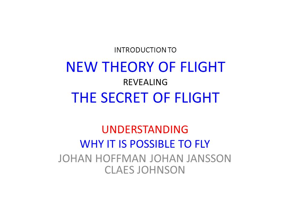 INTRODUCTION TO NEW THEORY OF FLIGHT REVEALING THE SECRET OF FLIGHT