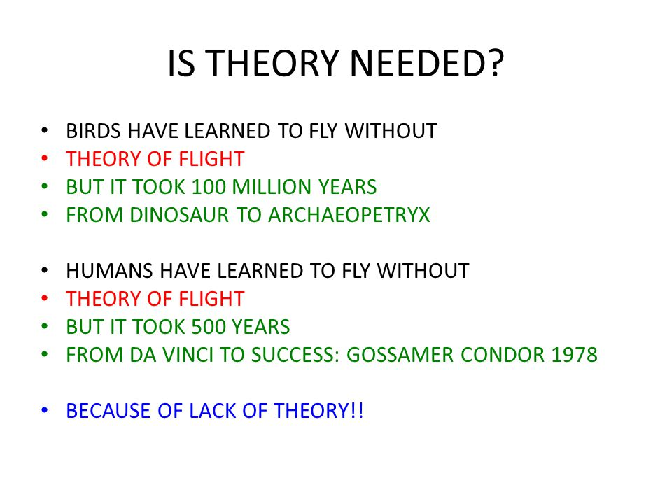IS THEORY NEEDED BIRDS HAVE LEARNED TO FLY WITHOUT THEORY OF FLIGHT