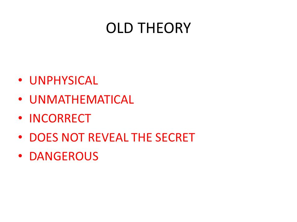 OLD THEORY UNPHYSICAL UNMATHEMATICAL INCORRECT
