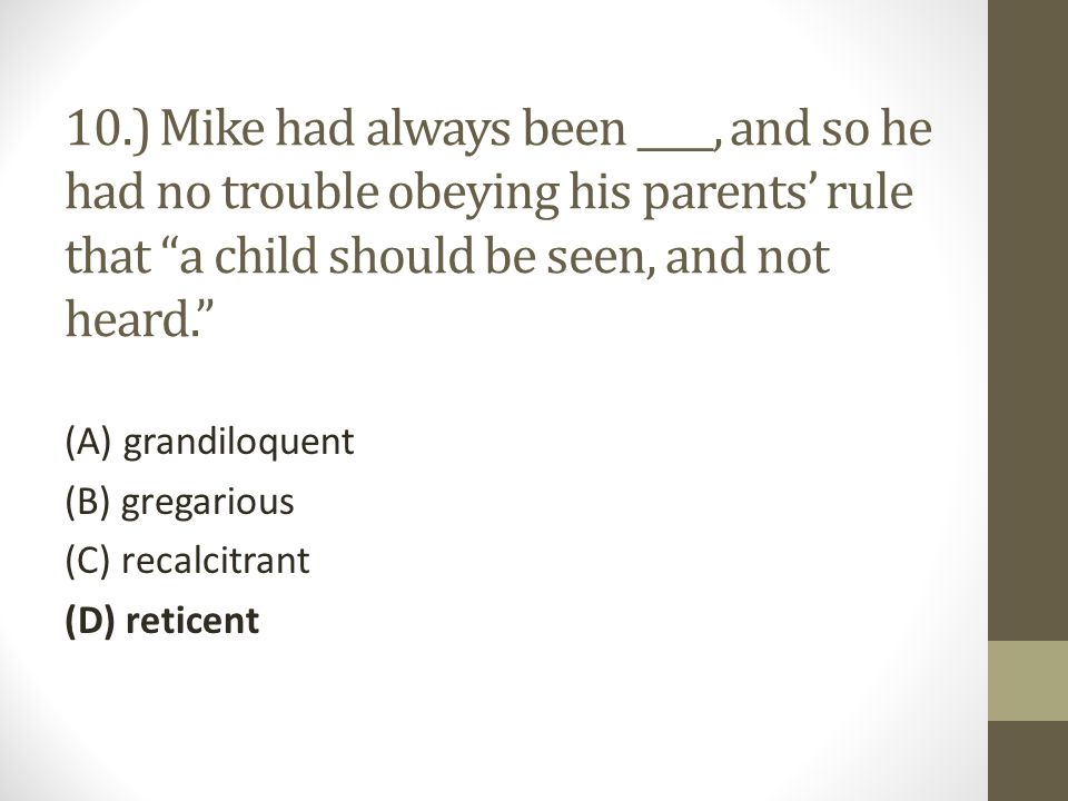 10.) Mike had always been ____, and so he had no trouble obeying his parents' rule that a child should be seen, and not heard.
