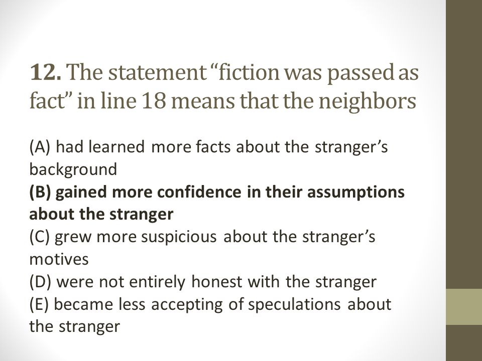 12. The statement fiction was passed as fact in line 18 means that the neighbors