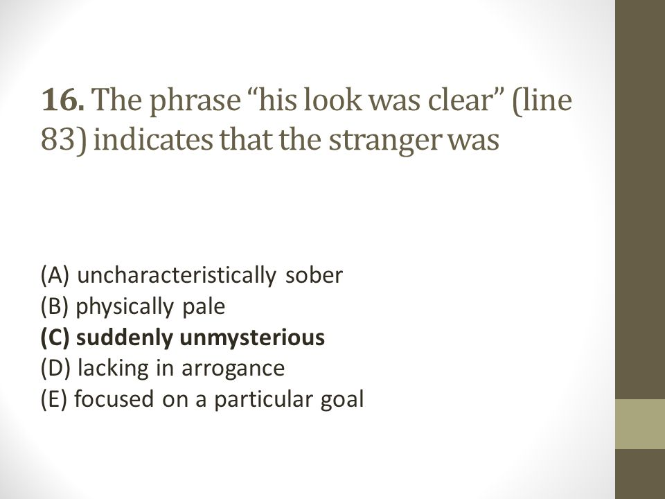 16. The phrase his look was clear (line 83) indicates that the stranger was