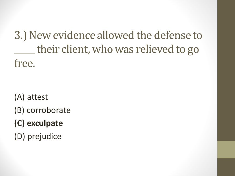 3.) New evidence allowed the defense to _____ their client, who was relieved to go free.