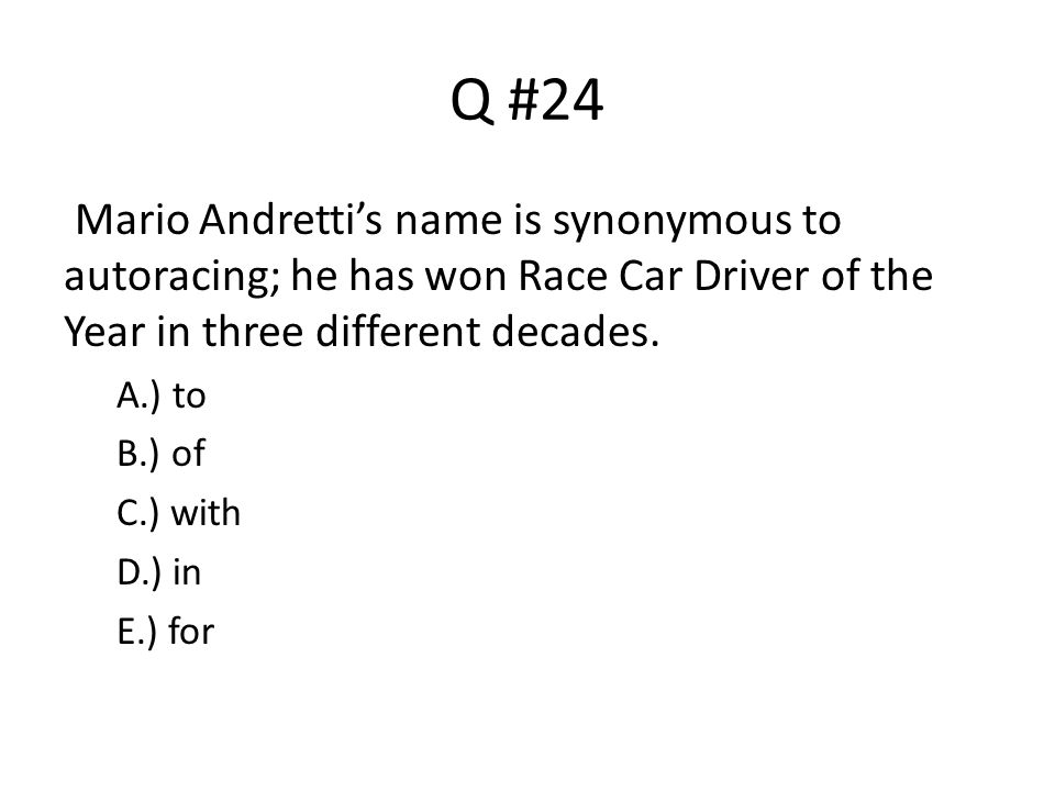 Q #24 Mario Andretti's name is synonymous to autoracing; he has won Race Car Driver of the Year in three different decades.