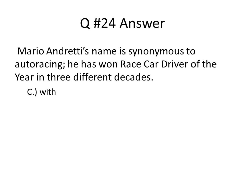 Q #24 Answer Mario Andretti's name is synonymous to autoracing; he has won Race Car Driver of the Year in three different decades.