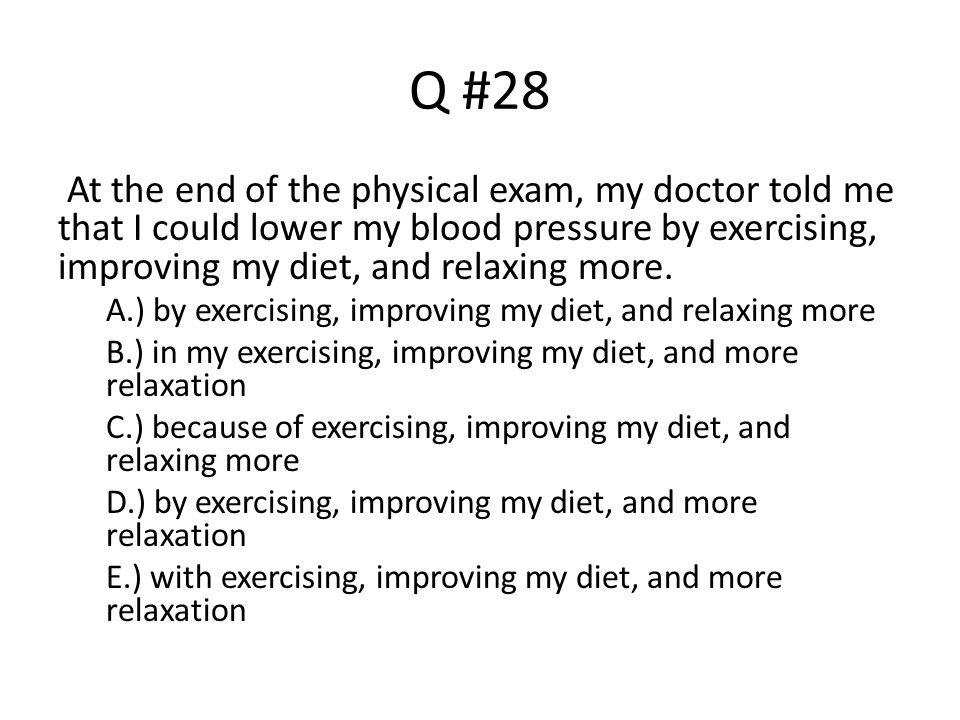 Q #28 At the end of the physical exam, my doctor told me that I could lower my blood pressure by exercising, improving my diet, and relaxing more.
