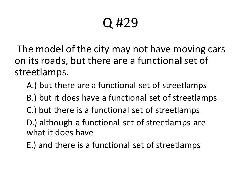 Q #29 The model of the city may not have moving cars on its roads, but there are a functional set of streetlamps.