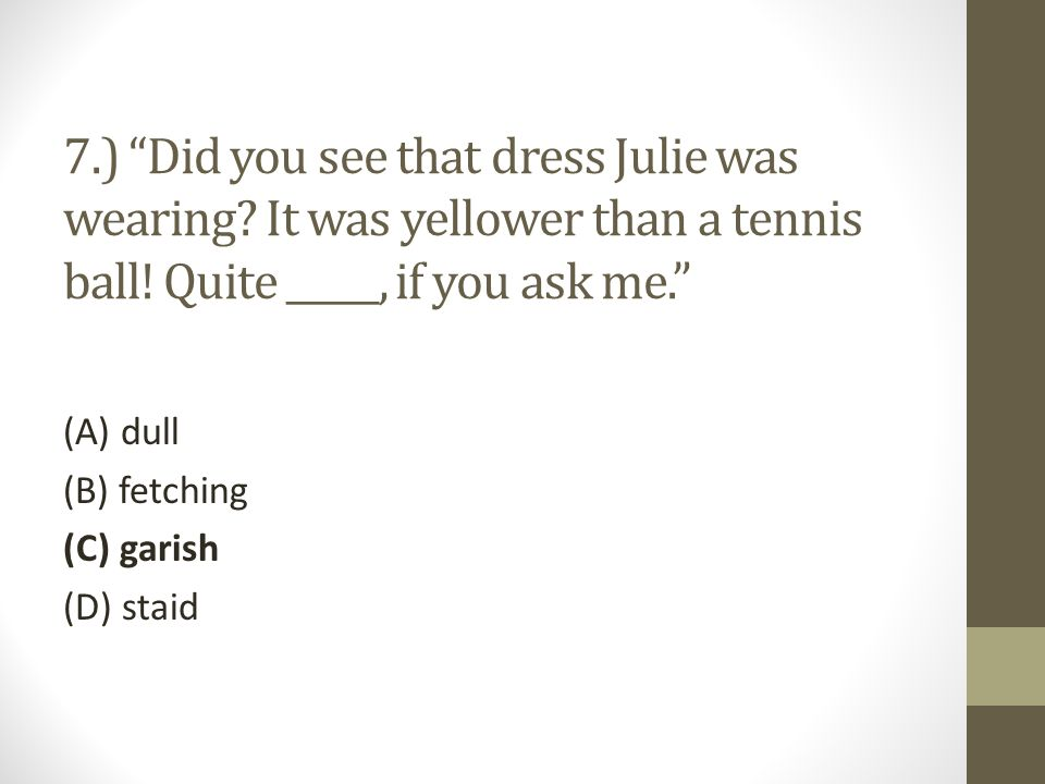 7. ) Did you see that dress Julie was wearing
