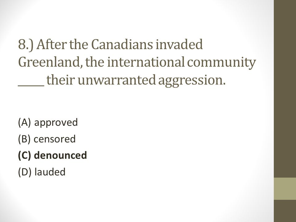 8.) After the Canadians invaded Greenland, the international community _____ their unwarranted aggression.