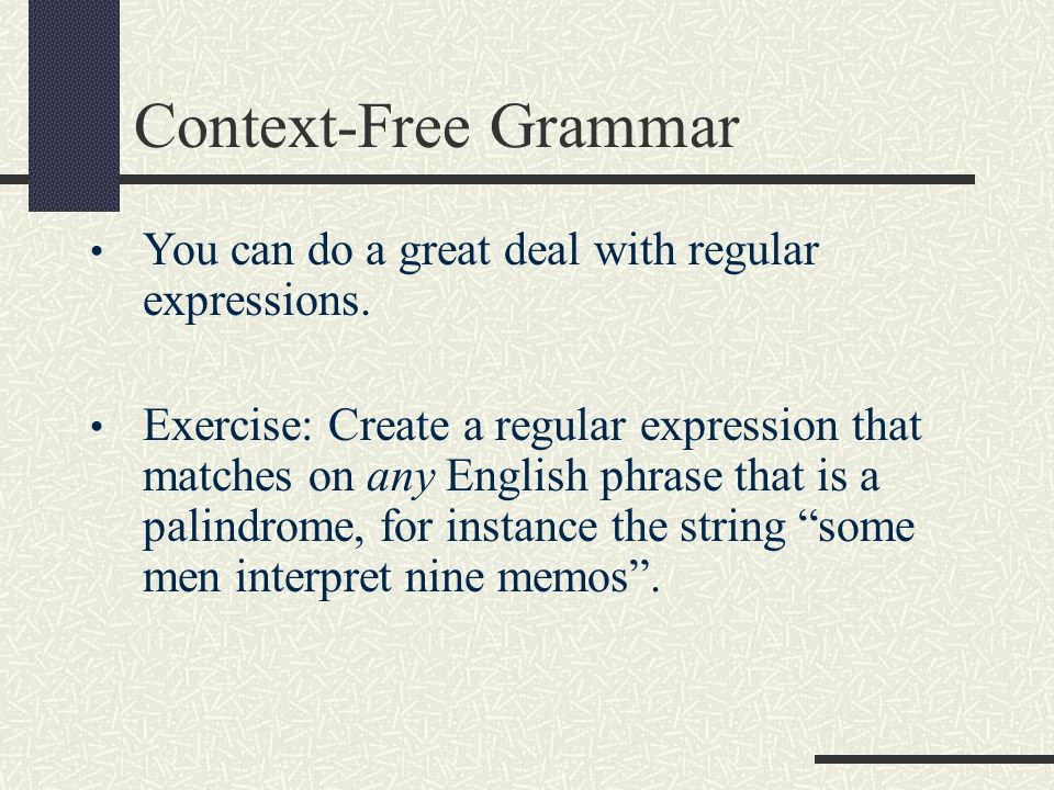Context-Free Grammar You can do a great deal with regular expressions.